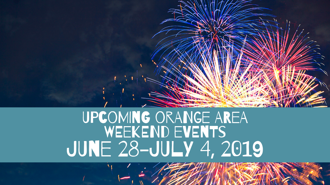 Upcoming Orange Area Events June 28-July 4, 2019
