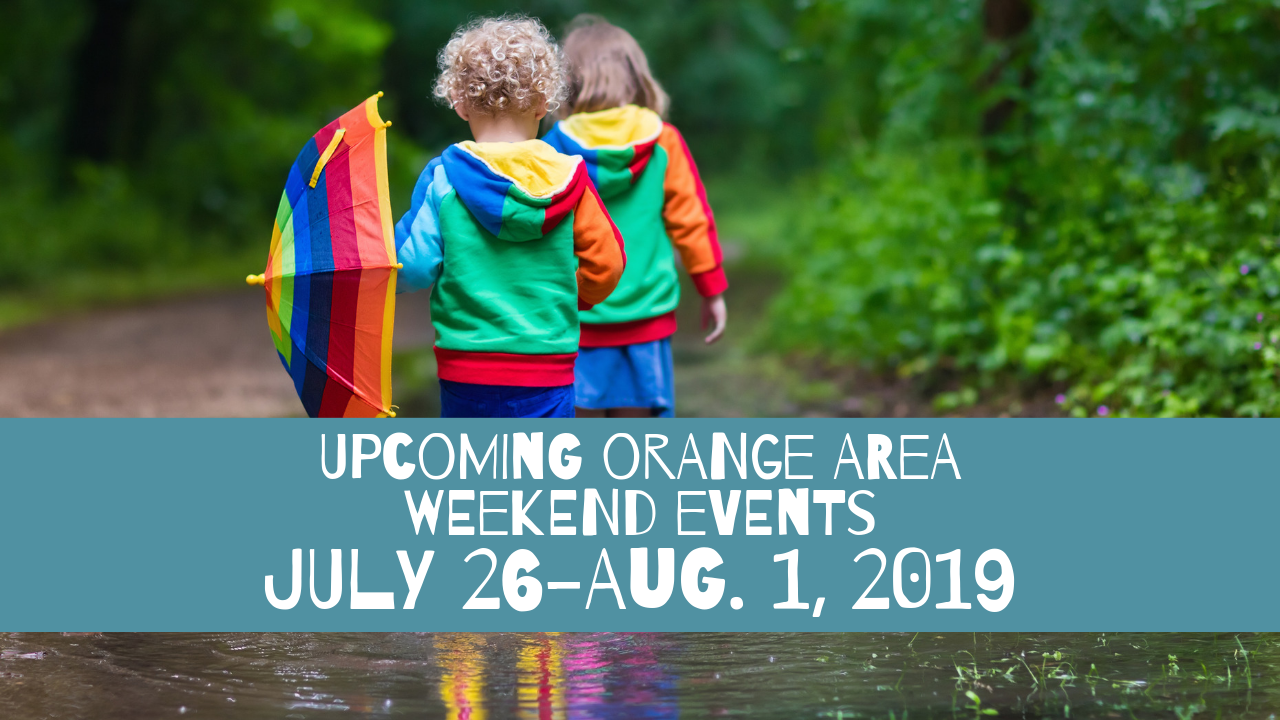 Upcoming Orange Area Weekend Events July 26-Aug 1