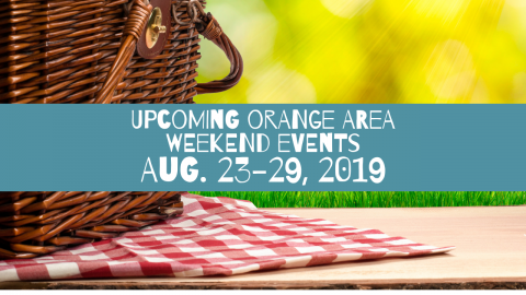 Upcoming Orange Area Weekend Events Aug 23-29, 2019