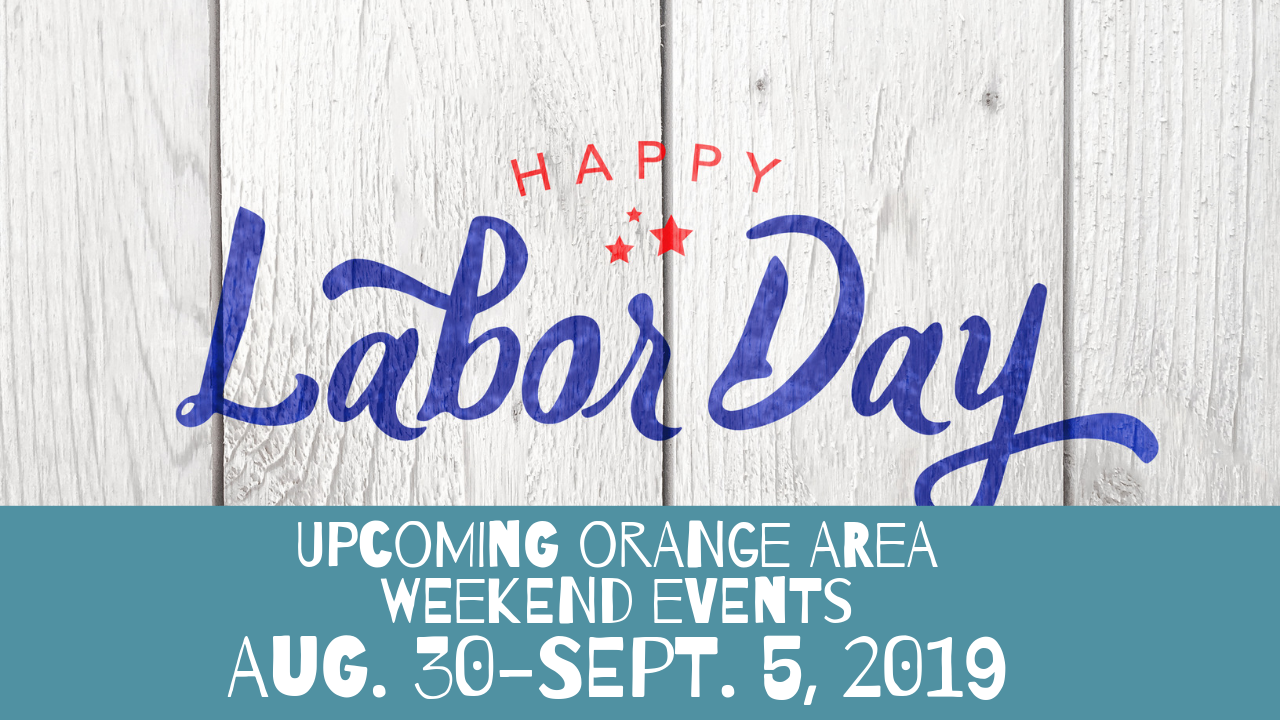 Upcoming Orange Area Weekend Events Aug 30-Sept. 5, 2019