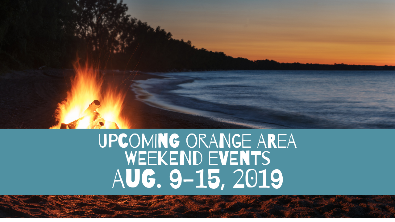 Upcoming Orange Area Weekend Events Aug 9-15, 2019