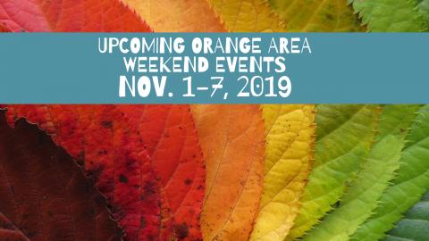 Upcoming Orange Area Weekend Events Nov. 1-7, 2019