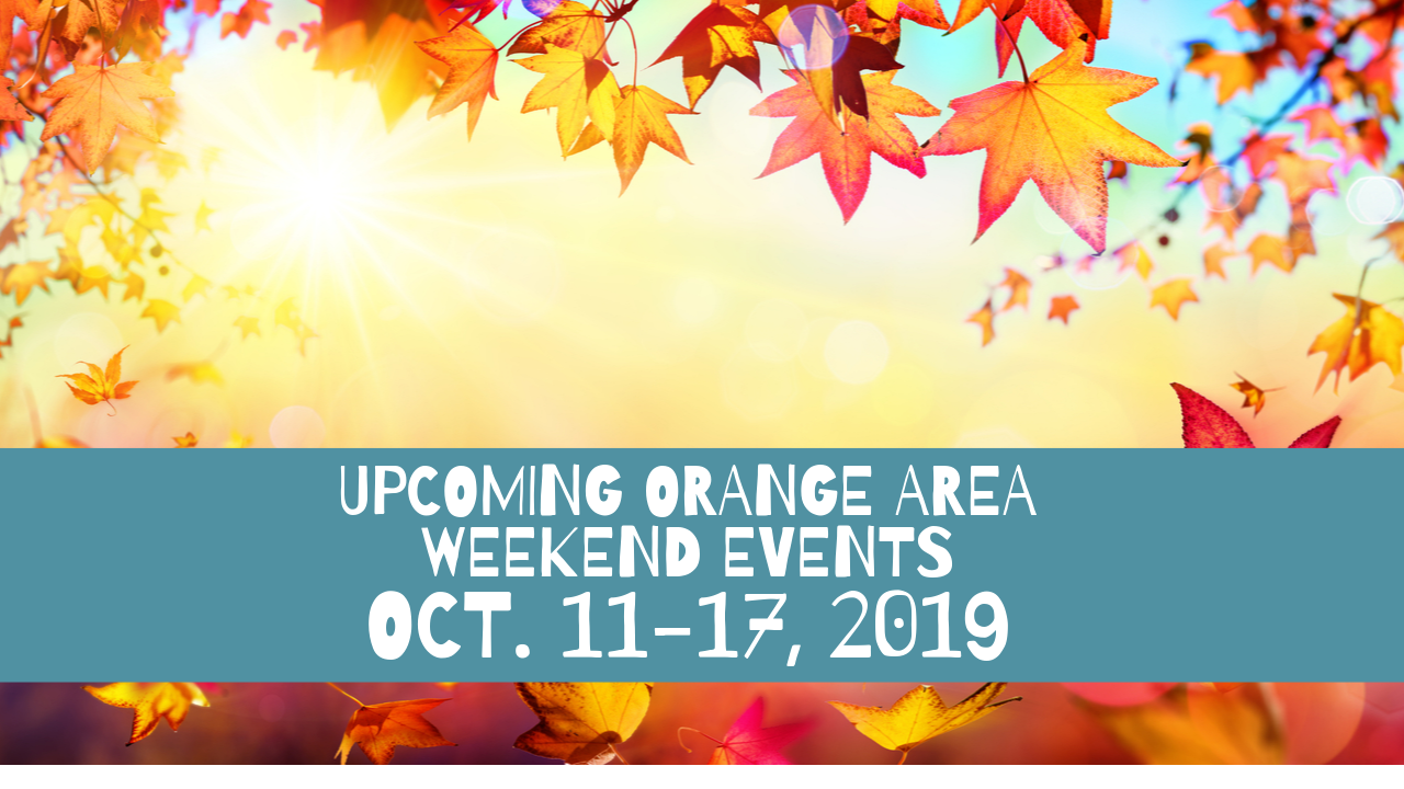 Upcoming Orange Area Weekend Events Oct. 11-17, 2019