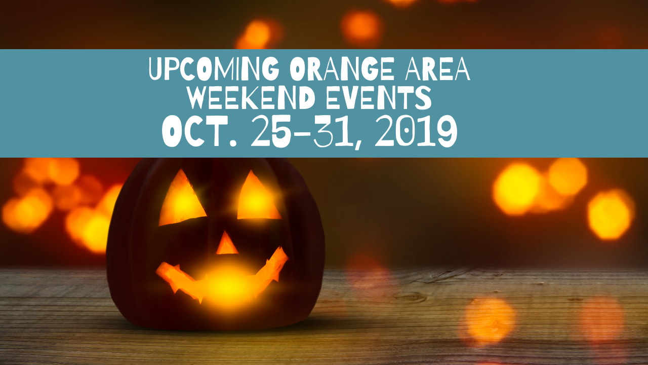 Upcoming Orange Area Events Oct. 25-31, 2019