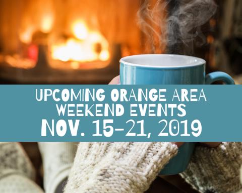 Upcoming Orange Area Weekend Events Nov. 15-21, 2019