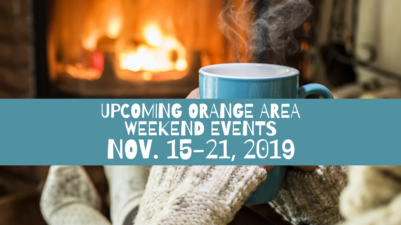 Upcoming Orange Area Weekend Events Nov. 15-21, 2019