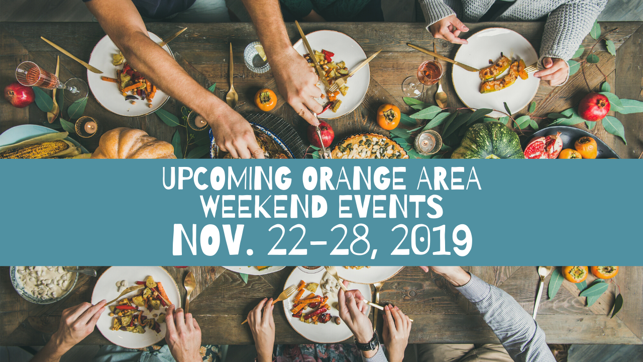 Upcoming Orange Area Weekend Events Nov. 22-28, 2019