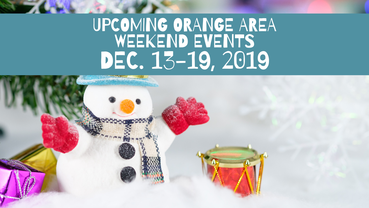 Upcoming Orange Area Weekend Events Dec. 13-19, 2019