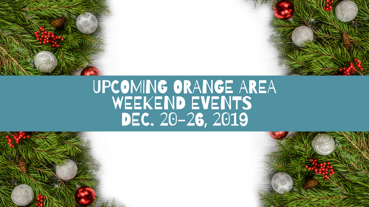 Upcoming Orange Area Weekend Events Dec. 20-26, 2019