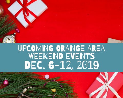 Upcoming Orange Area Weekend Events Dec. 6-12, 2019