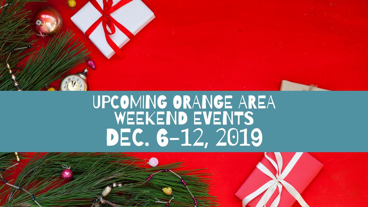 Upcoming Orange Area Weekend Events Dec. 6-12, 2019