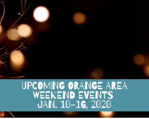 Upcoming Orange Area Weekend Events Jan. 10-16, 2020