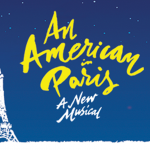 Tony Award-Winning Musical, An American in Paris, Comes to Lutcher Theater