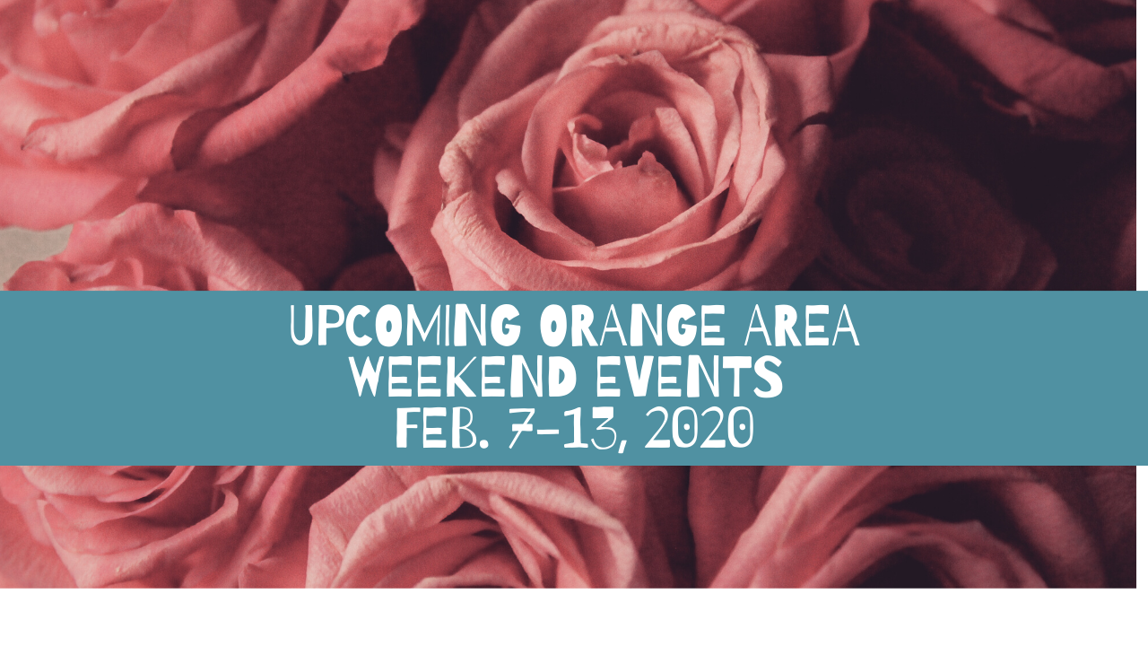 Upcoming Orange Area Weekend Events Feb. 7-13, 2020